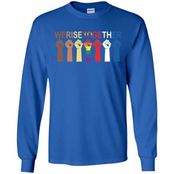 We Rise Together Equality Shirt