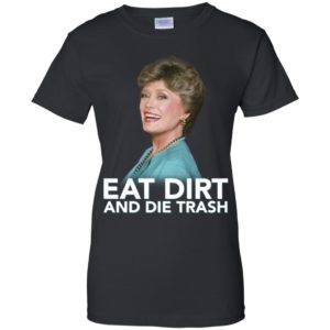 Eat Dirt and Die Trash Funny Golden Girls Shirt
