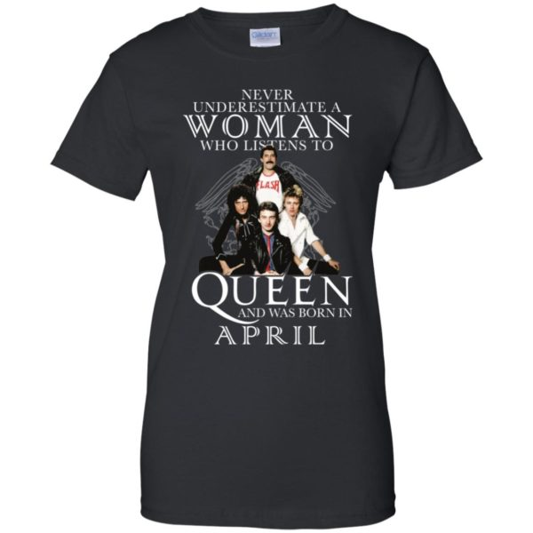 Never Underestimate A Woman Who Listens To Queen And Was Born In April Shirt