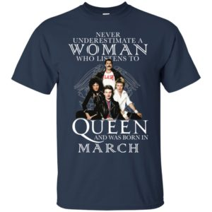 Never Underestimate A Woman Who Listens To Queen And Was Born In March Shirt