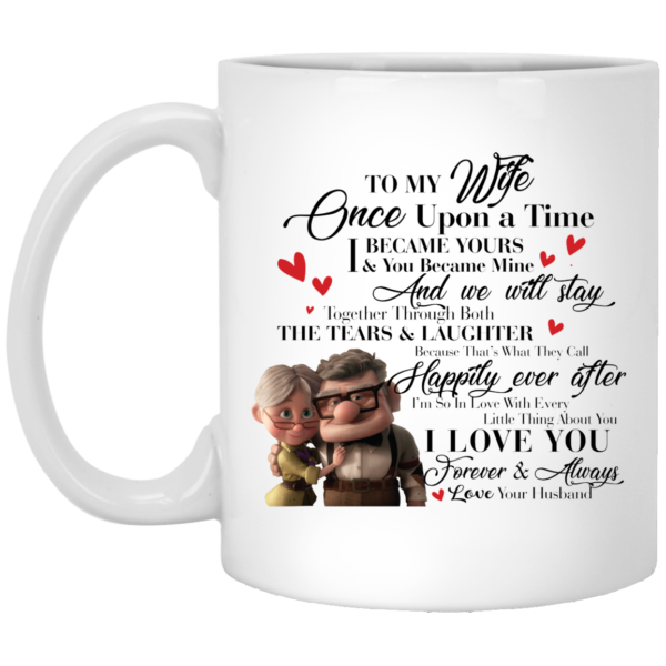 To My Wife Once Upon A Time I Became Yours & You Became Mine Carl And Ellie White Mug