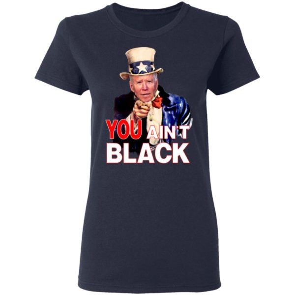 Joe Biden You Ain't Black Uncle Sam Parody Shirt