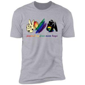 Peace Love Free Mom Hugs LGBT Shirt