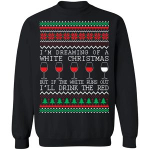 I'm Dreaming Of A White Christmas But If The White Runs Out I'll Drink The Red Christmas Shirt