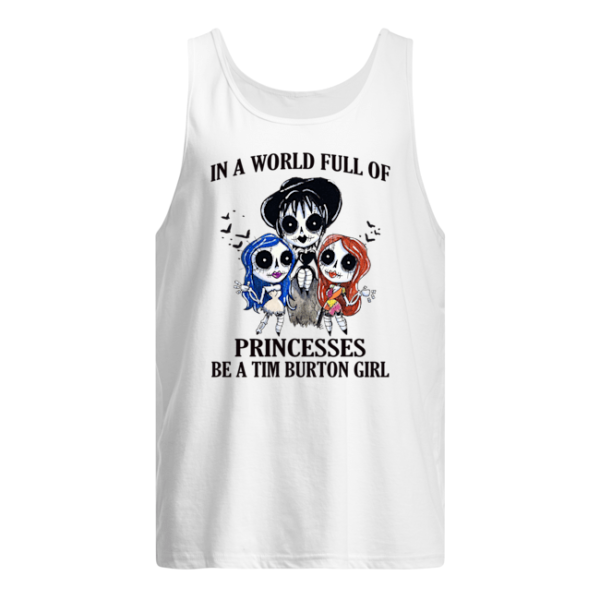 In A World Full Of Princesses Be A Tim Burton Girl Shirt.
