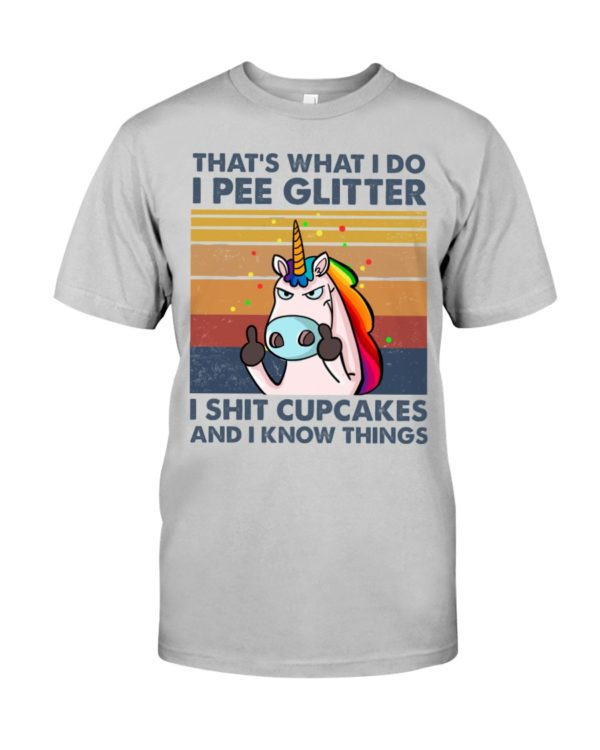 That's What I Do, I Pee Glitter, I Shit Cupcakes And I Know Things Shirt