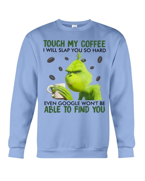 Grinch | Touch My Coffee I Will Slap You So Hard Even Google Won't Be Able To Find You Shirt