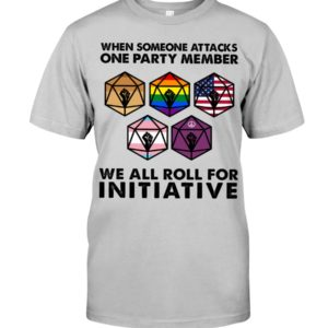 When Someone Attacks One Party Member We All Roll For Initiative Shirt